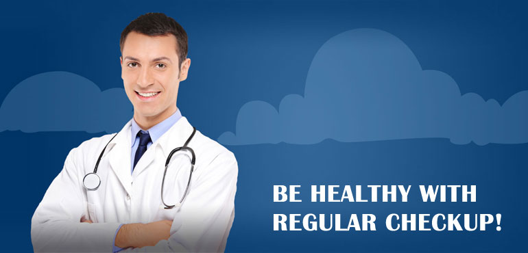 Be Healthy With Regular Checkup!